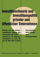 Investitionstheorie und Investitionspolitik privater und öffentlicher Unternehmen: Bericht von der wissenschaftlichen Tagung des Verbandes der Hochschullehrer für Betriebswirtschaft e. V. vom 20. bis 24. Mai 1975 in Bonn