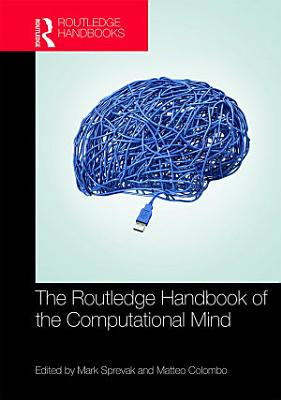 The Routledge Handbook of the Computational Mind