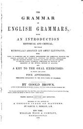 The Grammar of English Grammars: With an Introduction, Historical and Critical; the Whole Methodically Arranged and Amply Illustrated ... and a Key to the Oral Exercises; to which are Added Four Appendixes, Pertaining Separately to the Four Parts of Grammar