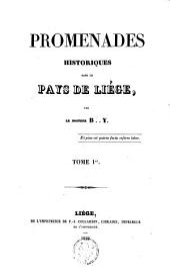 Promenades historiques dans le pays de Liége: Volume1