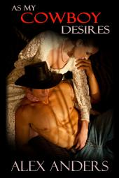 As My Cowboy Desires (Alpha Male, Cowboy, Domination, Submission, Erotic Romance)