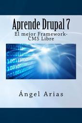 APRENDE DRUPAL 7. El Mejor Framework-CMS libre