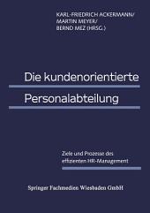 Die kundenorientierte Personalabteilung: Ziele und Prozesse des effizienten HR-Management