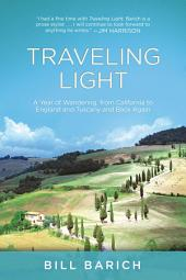 Traveling Light: A Year of Wandering, from California to England and Tuscany and Back Again