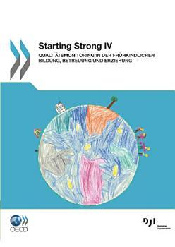 Starting Strong IV Qualit  tsmonitoring in der Fr  hkindlichen Bildung  Betreuung und Erziehung PDF