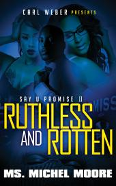 Ruthless and Rotten: Say U Promise II