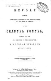 Report from the Joint Select Committee of the House of Lords and the House of Commons on the Channel Tunnel: Together with the Proceedings of the Committee, Minutes of Evidence, and Appendix