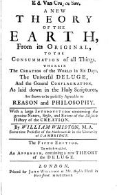 A New Theory of the Earth: From Its Original, to the Consummation of All Things. ... By William Whiston, ...
