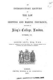 An Introductory Lecture on the Law of Shipping and Marine Insurance: Delivered at King's College, London, November, 1853