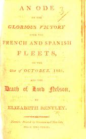 An Ode on the glorious Victory over the French and Spanish Fleets, on the 21st of October, 1805, and the death of Lord Nelson