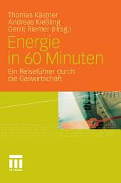 Energie in 60 Minuten: Ein Reiseführer durch die Gaswirtschaft