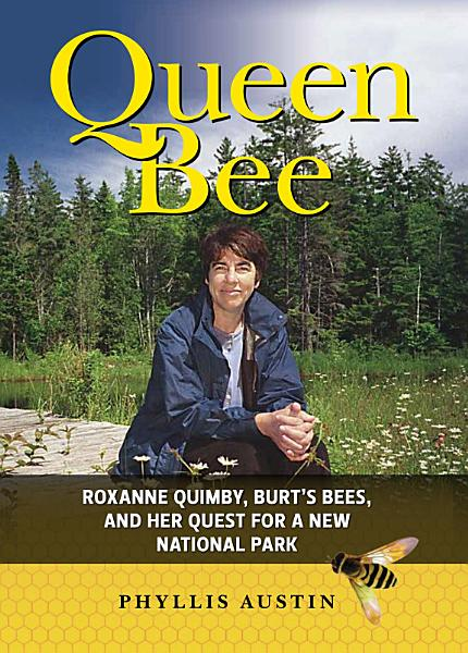 Queen Bee: Roxanne Quimby, Burt's Bees, and Her Quest for a New National Park