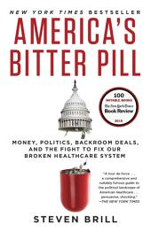 America's Bitter Pill: Money, Politics, Backroom Deals, and the Fight to Fix Our Broken HealthcareSystem