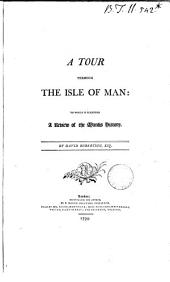 A Tour Through the Isle of Man: To which is Subjoined A Review of the Manks History. By David Robertson, Esq