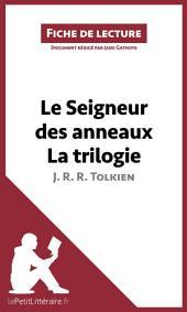 Le Seigneur des anneaux de J. R. R. Tolkien - La trilogie (Fiche de lecture): Résumé complet et analyse détaillée de l'oeuvre