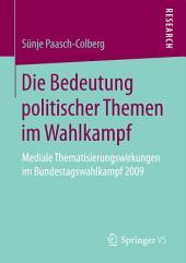 Die Bedeutung politischer Themen im Wahlkampf: Mediale Thematisierungswirkungen im Bundestagswahlkampf 2009