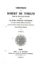 Chronique de Robert de Torigni, abbé de Mont-Saint-Michel, suivie de divers opuscules historiques de cet auteur et de plusieurs religieux de la même Abbaye: Volume1