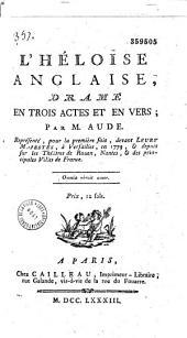L' Héloïse anglaise. Drame en trois actes et en vers, par M. Aude, représenté pour la première fois devant Leurs Majestés, à Versailles, en 1779...
