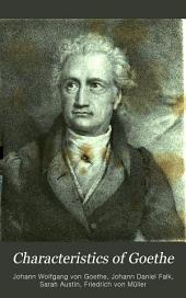 Characteristics of Goethe: From the German of Falk, Von Müller, &c., with Notes, Original and Translated, Illustrative of German Literature, Volume 1