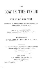 The Bow in the Cloud: Or, Words of Comfort for Those in Bereavement, Sickness, Sorrow, and the Varied Trials of Life