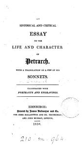 An historical and critical essay on the life and character of Petrarch, with a tr. of a few of his sonnets [by A.F. Tytler.].