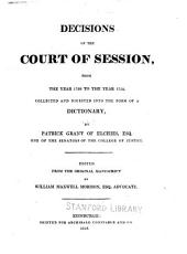 Decisions of the Court of Session: from the year 1733 to the year 1754, collected and digested into the form of a dictionary