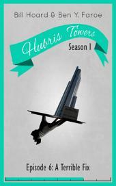 Hubris Towers Season 1, Episode 6: A Terrible Fix