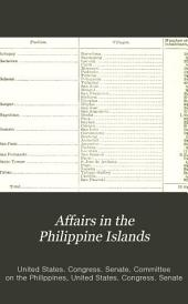 Affairs in the Philippine Islands: Hearings before the Committee ... [Jan. 31-June 28, 1902] Aprl 10, 1902. Ordered printed as a document, Volume 2