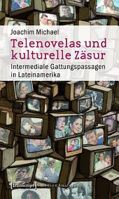 Telenovelas und kulturelle Zäsur: Intermediale Gattungspassagen in Lateinamerika
