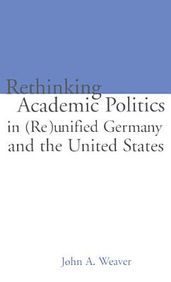 Re thinking Academic Politics in  Re unified Germany and the United States