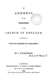 On the expected dissolution of parliament, an address to the members of the Church of England entitled to vote for members of parliament