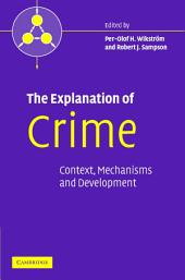 The Explanation of Crime: Context, Mechanisms and Development