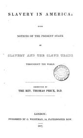 Slavery in America: With Notices of the Present State of Slavery and the Slave Trade Throughout the World