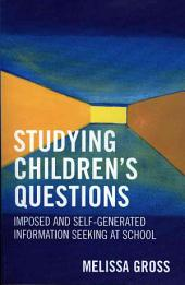 Studying Children's Questions: Imposed and Self-generated Information Seeking at School