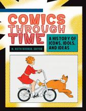 Comics through Time: A History of Icons, Idols, and Ideas [4 volumes]: A History of Icons, Idols, and Ideas