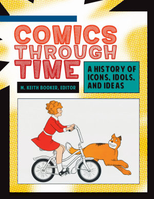 Comics through Time  A History of Icons  Idols  and Ideas  4 volumes  PDF