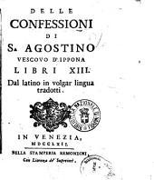 Delle Confessioni di S. Agostino vescovo d'Ippona libri 13. Dal latino in volgar lingua tradotti