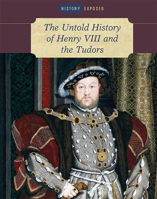 The Untold History of Henry VIII and the Tudors