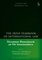 The Irish Yearbook of International Law: Volume 8; Volume 2013