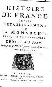 Histoire de France, depuis l'etablissement de la monarchie francoise dans les Gaules: Dediée au roy, Volume3
