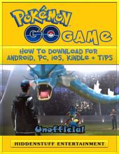 Pokemon Go Game How to Download for Android, Pc, Ios, Kindle + Tips Unofficial
