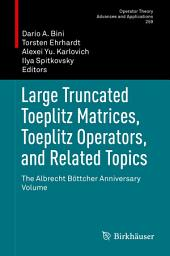 Large Truncated Toeplitz Matrices, Toeplitz Operators, and Related Topics: The Albrecht Böttcher Anniversary Volume