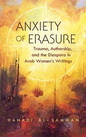 Anxiety of Erasure: Trauma, Authorship, and the Diaspora in Arab Women's Writings