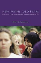 New Faiths, Old Fears: Muslims and Other Asian Immigrants in American Religious Life