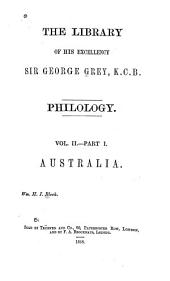 The Library of His Excellency Sir George Grey: pt. 1. Australia, by W.H.I. Bleek. pt. 2. Papuan languages of the Loyalty Islands and New Hebrides, by Sir G. Grey. pt. 3. Fiji Islands and Rotuma (with supplements to part 2 and part 1) by Sir G. Grey and W.H.I. Bleek. pt. 4. New Zealand, the Chatham Islands and Auckland Islands, by Sir G. Grey and W.H.I. Bleek. pt. 4. (continuation) Polynesia and Borneo