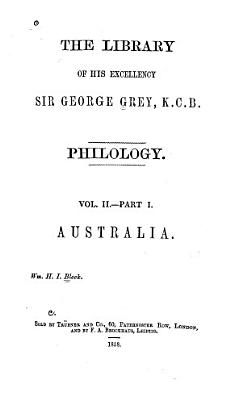The Library of His Excellency Sir George Grey  pt  1  Australia  by W H I  Bleek  pt  2  Papuan languages of the Loyalty Islands and New Hebrides  by Sir G  Grey  pt  3  Fiji Islands and Rotuma  with supplements to part 2 and part 1  by Sir G  Grey and W H I  Bleek  pt  4  New Zealand  the Chatham Islands and Auckland Islands  by Sir G  Grey and W H I  Bleek  pt  4   continuation  Polynesia and Borneo PDF