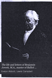 The Life and Letters of Benjamin Jowett, M.A., Master of Balliol College, Oxford: Volume 2