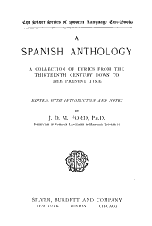 A Spanish Anthology: A Collection of Lyrics from the Thirteenth Century Down to the Present Time ...