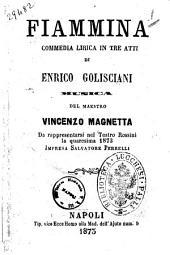 Fiammina commedia lirica in tre atti di Enrico Golisciani