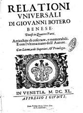 Relationi vniuersali di Giouanni Botero Benese. Diuise in quattro parti. Arricchite di cose rare, e memorabili, e con l'vltima mano dell'autore